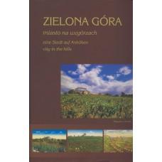 Zielona Gora. Miasto na wzgorzach / [fot. i red. B. Switala]. – Zielona Gora : [s. n.], 2013. – 157,[2] s. : il. – Текст парал. пол., англ., нем.